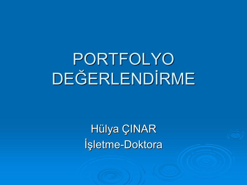 PORTFOLYO DEĞERLENDİRME Hülya ÇINAR İşletme-Doktora