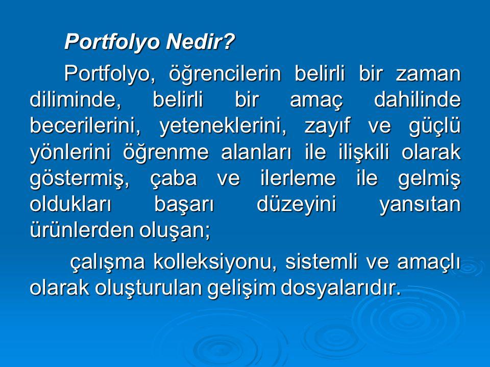 Portfolyo Nedir? Portfolyo, öğrencilerin belirli bir zaman diliminde, belirli bir amaç dahilinde becerilerini, yeteneklerini, zayıf ve güçlü yönlerini