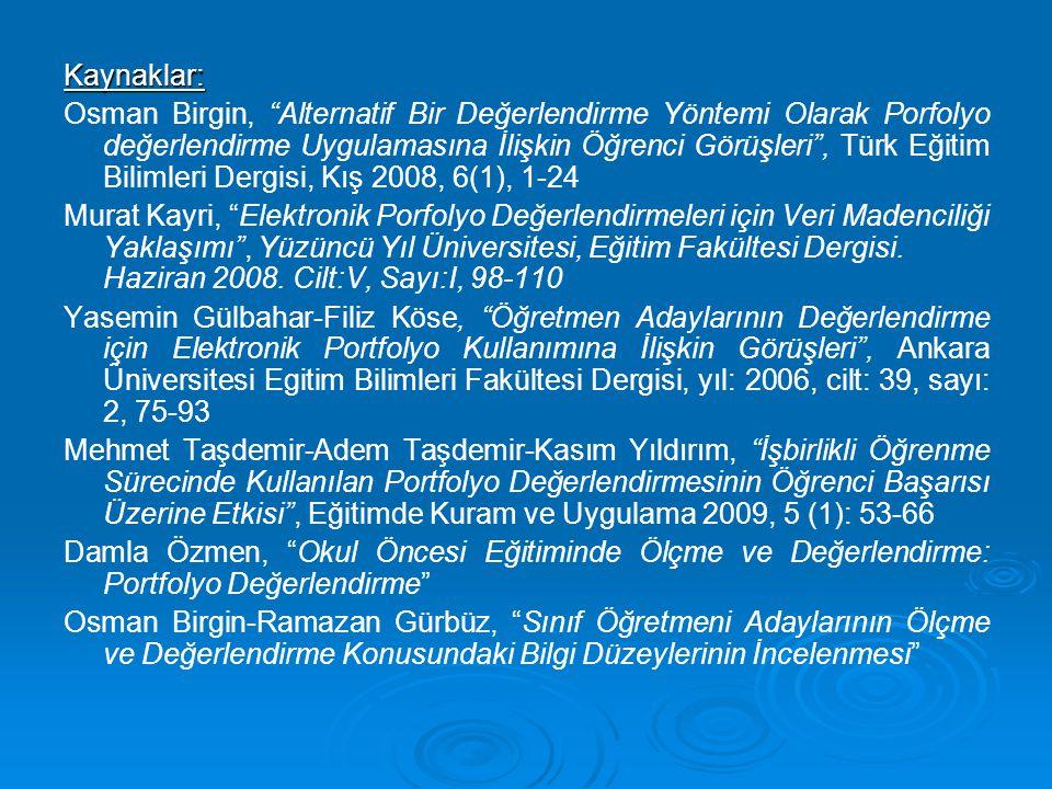 """Kaynaklar: Osman Birgin, """"Alternatif Bir Değerlendirme Yöntemi Olarak Porfolyo değerlendirme Uygulamasına İlişkin Öğrenci Görüşleri"""", Türk Eğitim Bili"""