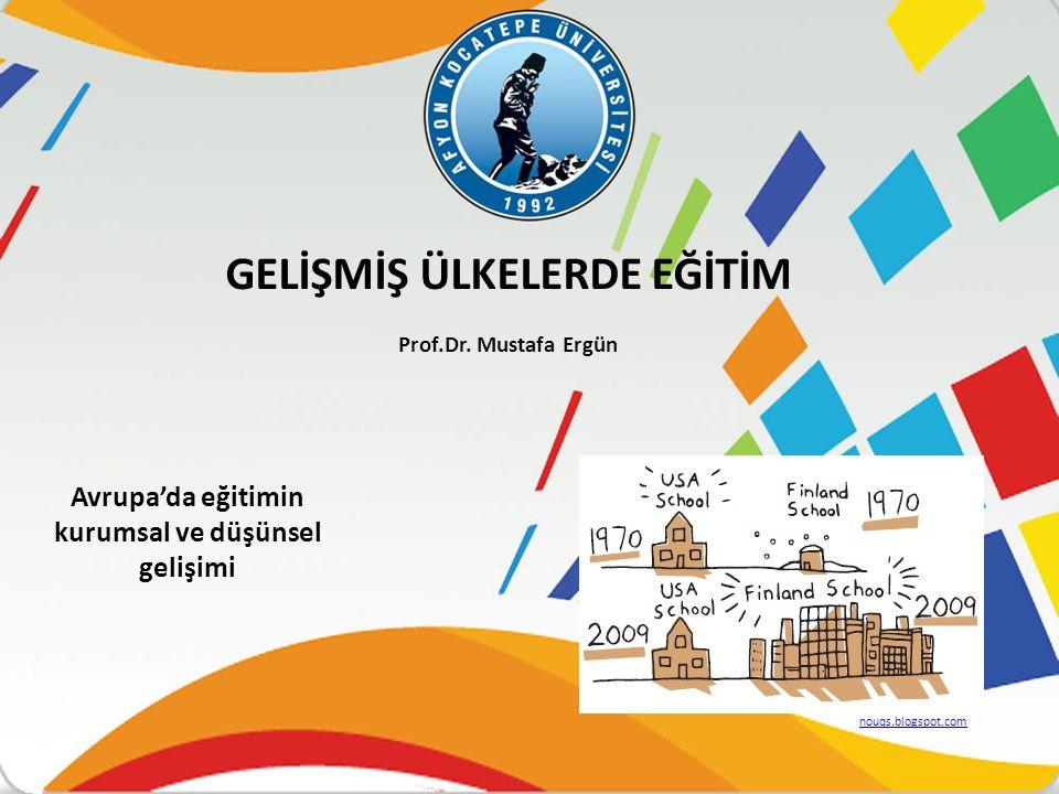 Avrupa'da eğitimin kurumsal ve düşünsel gelişimi GELİŞMİŞ ÜLKELERDE EĞİTİM Prof.Dr.
