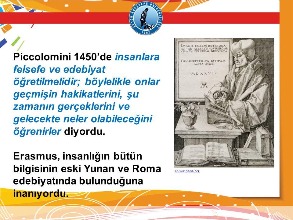 Piccolomini 1450'de insanlara felsefe ve edebiyat öğretilmelidir; böylelikle onlar geçmişin hakikatlerini, şu zamanın gerçeklerini ve gelecekte neler olabileceğini öğrenirler diyordu.