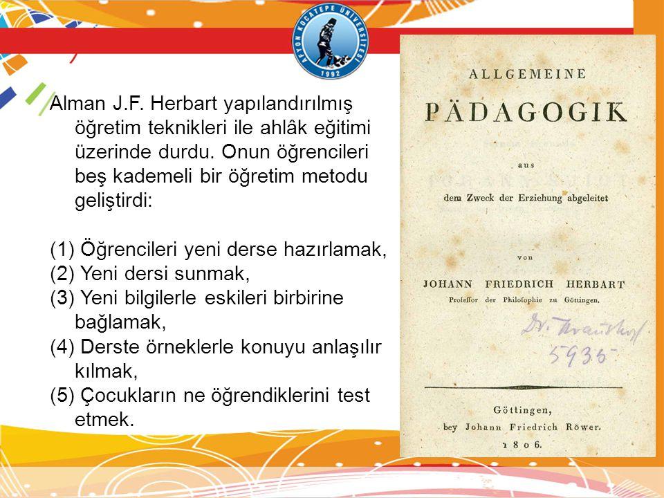 Alman J.F.Herbart yapılandırılmış öğretim teknikleri ile ahlâk eğitimi üzerinde durdu.