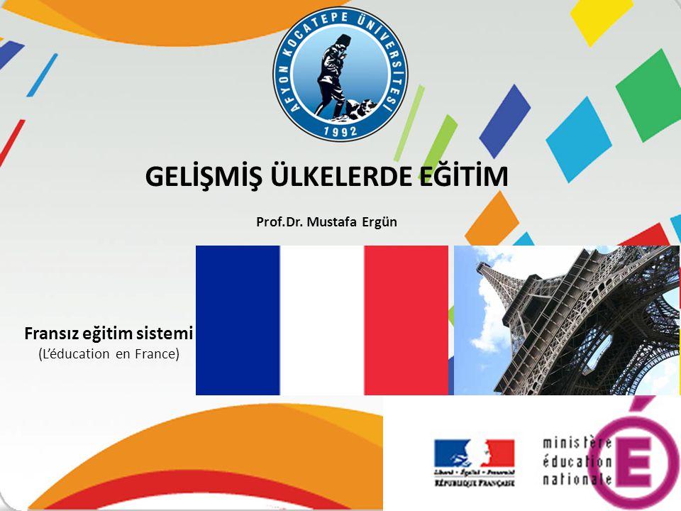 Fransız eğitim sistemi (L'éducation en France) GELİŞMİŞ ÜLKELERDE EĞİTİM Prof.Dr. Mustafa Ergün