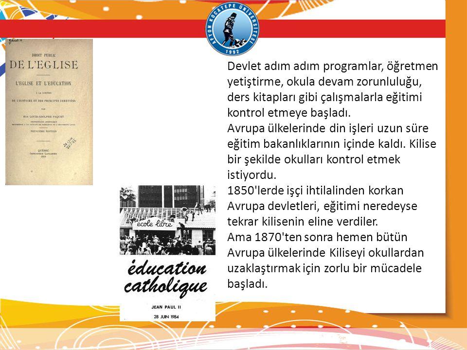 Devlet adım adım programlar, öğretmen yetiştirme, okula devam zorunluluğu, ders kitapları gibi çalışmalarla eğitimi kontrol etmeye başladı. Avrupa ülk