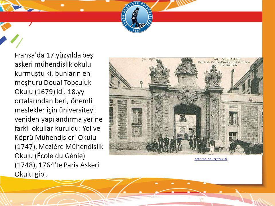 Fransa'da 17.yüzyılda beş askeri mühendislik okulu kurmuştu ki, bunların en meşhuru Douai Topçuluk Okulu (1679) idi. 18.yy ortalarından beri, önemli m