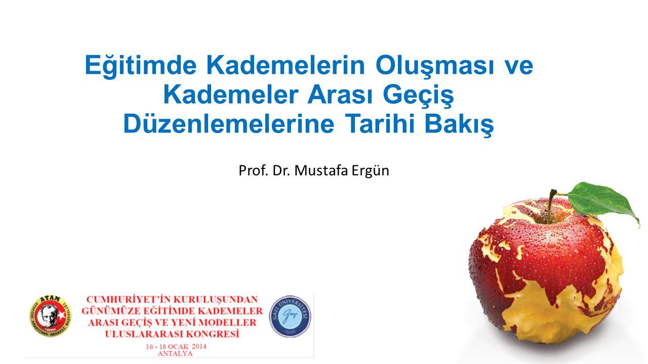 Eğitimde Kademelerin Oluşması ve Kademeler Arası Geçiş Düzenlemelerine Tarihi Bakış Prof. Dr. Mustafa Ergün