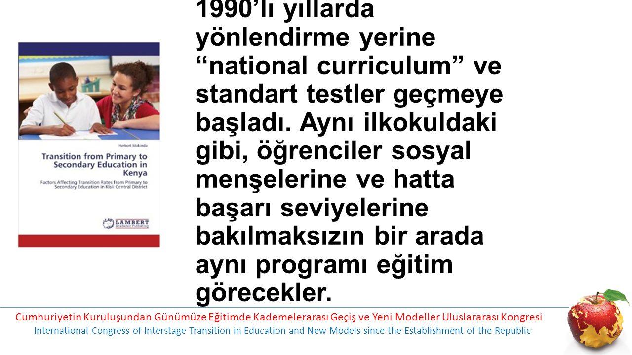 """1990'lı yıllarda yönlendirme yerine """"national curriculum"""" ve standart testler geçmeye başladı. Aynı ilkokuldaki gibi, öğrenciler sosyal menşelerine ve"""