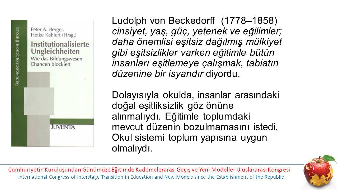 Ludolph von Beckedorff (1778–1858) cinsiyet, yaş, güç, yetenek ve eğilimler; daha önemlisi eşitsiz dağılmış mülkiyet gibi eşitsizlikler varken eğitimle bütün insanları eşitlemeye çalışmak, tabiatın düzenine bir isyandır diyordu.