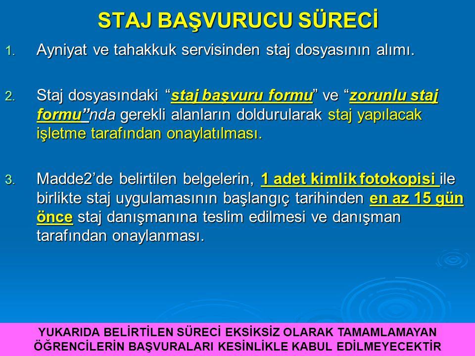 STAJ BAŞVURUCU SÜRECİ 1.Ayniyat ve tahakkuk servisinden staj dosyasının alımı.