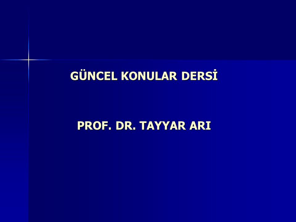 GÜNCEL KONULAR DERSİ PROF. DR. TAYYAR ARI