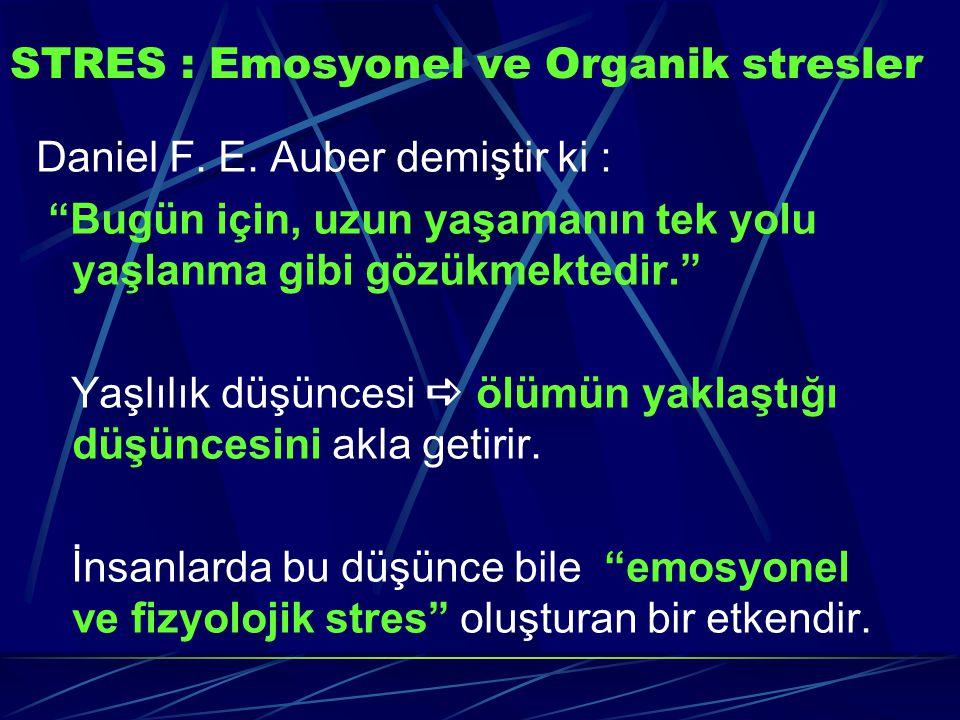 """STRES : Emosyonel ve Organik stresler Daniel F. E. Auber demiştir ki : """"Bugün için, uzun yaşamanın tek yolu yaşlanma gibi gözükmektedir."""" Yaşlılık düş"""