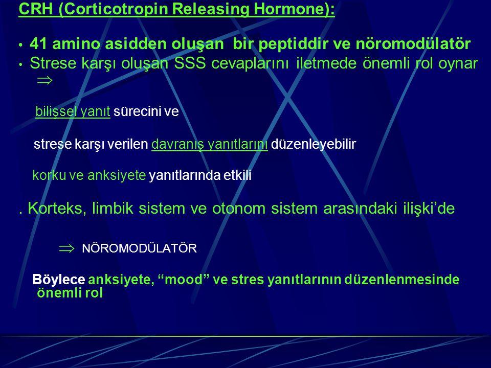 CRH (Corticotropin Releasing Hormone): 41 amino asidden oluşan bir peptiddir ve nöromodülatör Strese karşı oluşan SSS cevaplarını iletmede önemli rol
