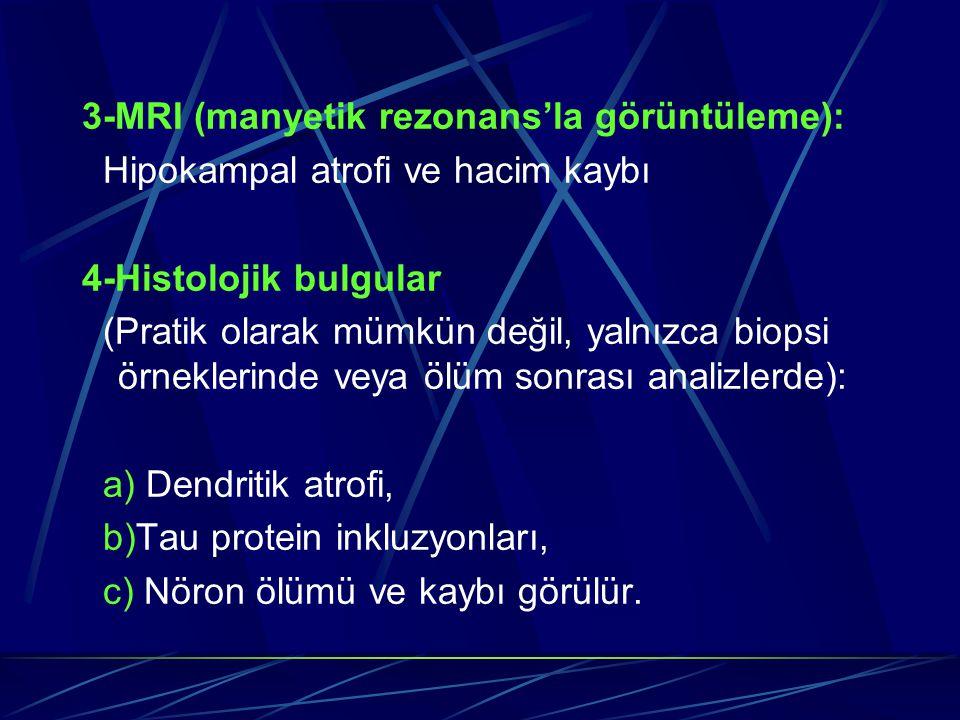 3-MRI (manyetik rezonans'la görüntüleme): Hipokampal atrofi ve hacim kaybı 4-Histolojik bulgular (Pratik olarak mümkün değil, yalnızca biopsi örnekler