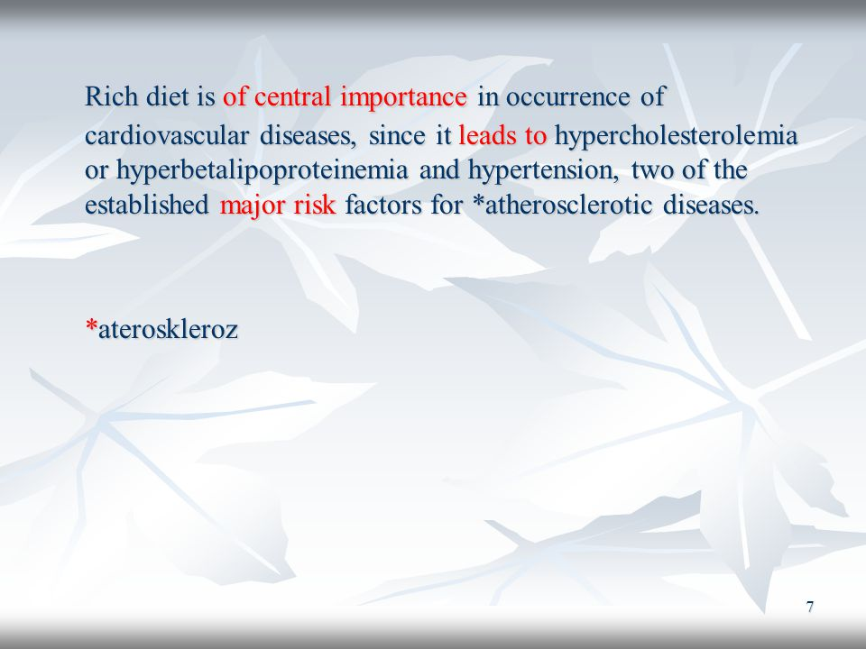 7 Rich diet is of central importance in occurrence of cardiovascular diseases, since it leads to hypercholesterolemia or hyperbetalipoproteinemia and hypertension, two of the established major risk factors for *atherosclerotic diseases.