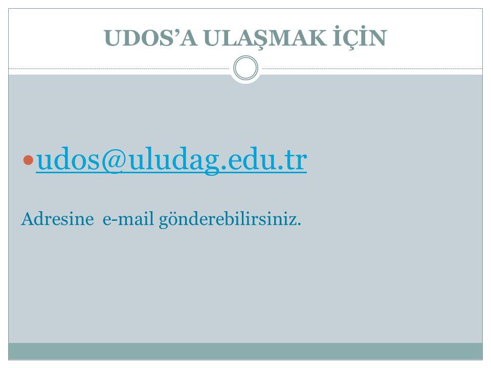 UDOS'A ULAŞMAK İÇİN udos@uludag.edu.tr Adresine e-mail gönderebilirsiniz.