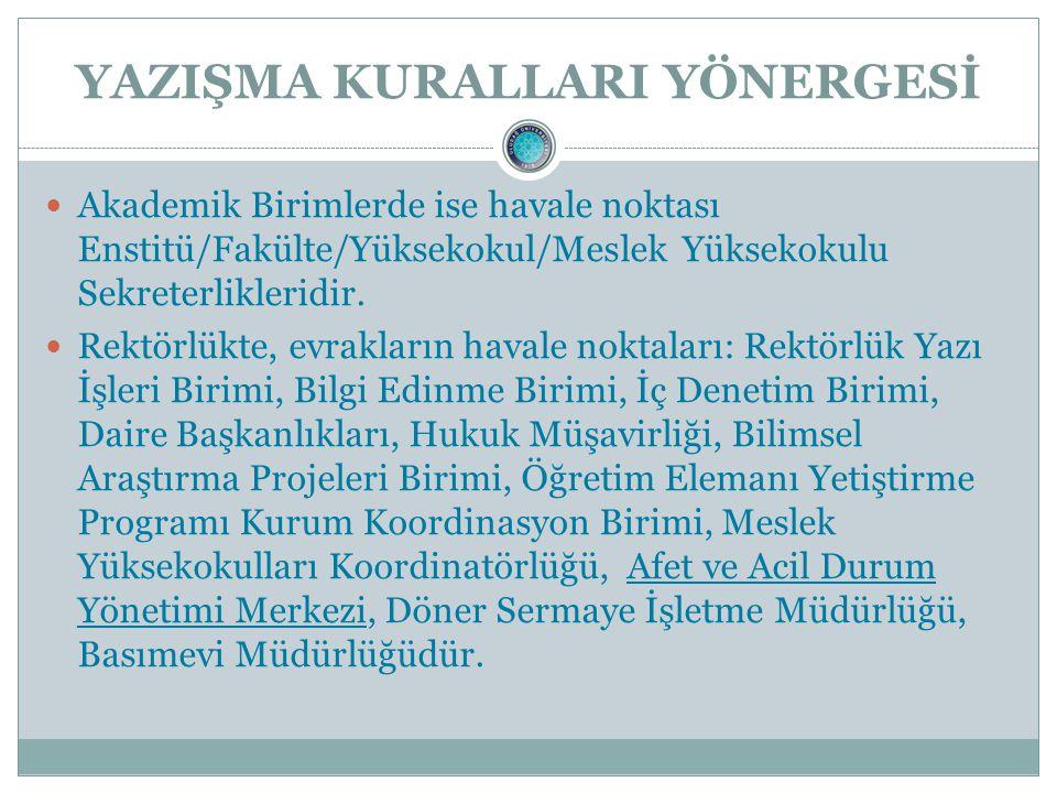 YAZIŞMA KURALLARI YÖNERGESİ Akademik Birimlerde ise havale noktası Enstitü/Fakülte/Yüksekokul/Meslek Yüksekokulu Sekreterlikleridir.