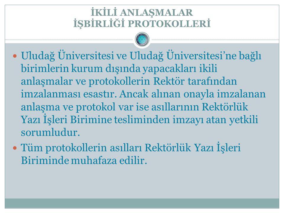 İKİLİ ANLAŞMALAR İŞBİRLİĞİ PROTOKOLLERİ Uludağ Üniversitesi ve Uludağ Üniversitesi'ne bağlı birimlerin kurum dışında yapacakları ikili anlaşmalar ve protokollerin Rektör tarafından imzalanması esastır.