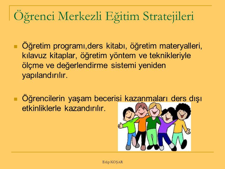 Edip KOŞAR Öğrenci Merkezli Eğitim Stratejileri Öğretim programı,ders kitabı, öğretim materyalleri, kılavuz kitaplar, öğretim yöntem ve teknikleriyle
