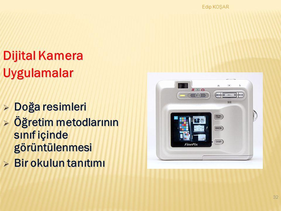 Edip KOŞAR 31 Dijital Kamera Avantajlar  Filmlerin dijital olması  Film saklama kapasitesi  Yakınlaştırma özelliği  Kolay kullanım