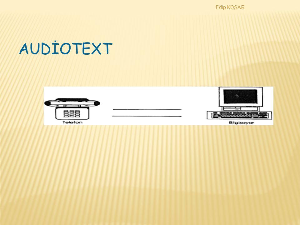 Edip KOŞAR AUDİO TEXT  Audio text, kullanıcı kişinin ulaşmak istediği bilgilerin daha ö nceden ses kaydı bi ç iminde depolanmış olduğu bir bilgisayarla telefon aracılığıyla mesaj alışverişi yapabilmesini sağlayan bir sistemdir  Kulanın kolaylıyı ve maliyetinin d ü ş ü k olması avantajlarıdır  Sınırlı iletişim ve kullanım darlığı ise dezavantajlarıdır.