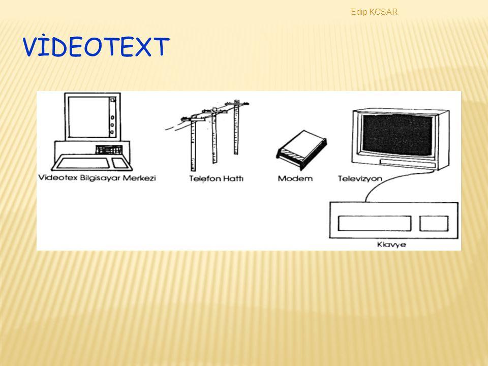 Edip KOŞAR VİDEO TEXT ü retilmiş bir terminalden herhangi birisi aracılığıyla ulaşabilmesini sağlayan sistemlerin genel adıdır.