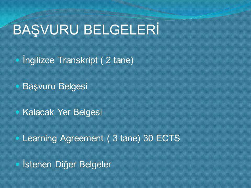BAŞVURU BELGELERİ İngilizce Transkript ( 2 tane) Başvuru Belgesi Kalacak Yer Belgesi Learning Agreement ( 3 tane) 30 ECTS İstenen Diğer Belgeler