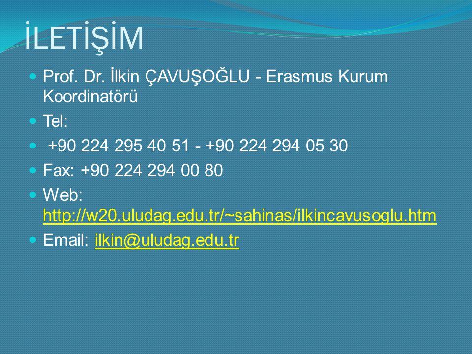 İLETİŞİM Prof. Dr. İlkin ÇAVUŞOĞLU - Erasmus Kurum Koordinatörü Tel: +90 224 295 40 51 - +90 224 294 05 30 Fax: +90 224 294 00 80 Web: http://w20.ulud