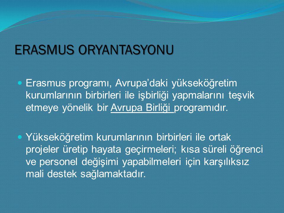 ERASMUS ORYANTASYONU Erasmus programı, Avrupa'daki yükseköğretim kurumlarının birbirleri ile işbirliği yapmalarını teşvik etmeye yönelik bir Avrupa Birliği programıdır.