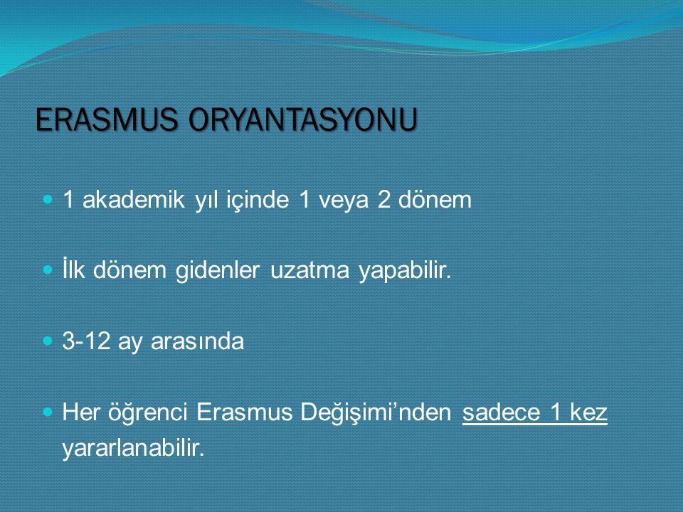 ERASMUS ORYANTASYONU 1 akademik yıl içinde 1 veya 2 dönem İlk dönem gidenler uzatma yapabilir.