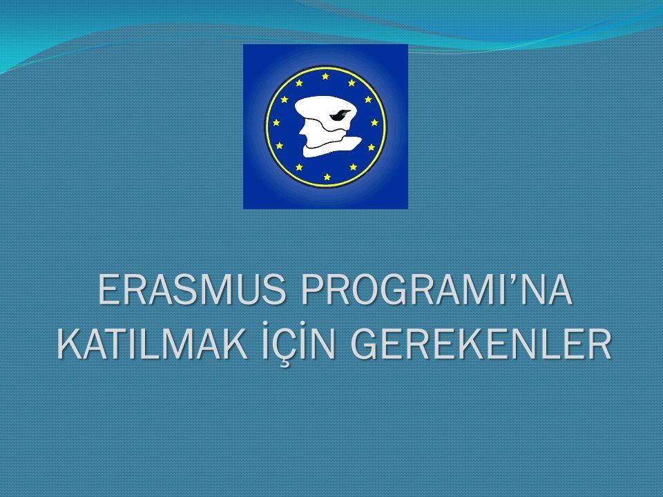 ERASMUS PROGRAMI'NA KATILMAK İÇİN GEREKENLER