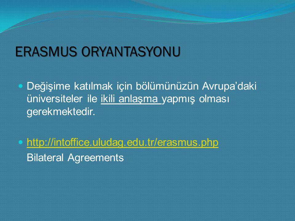 ERASMUS ORYANTASYONU Değişime katılmak için bölümünüzün Avrupa'daki üniversiteler ile ikili anlaşma yapmış olması gerekmektedir.