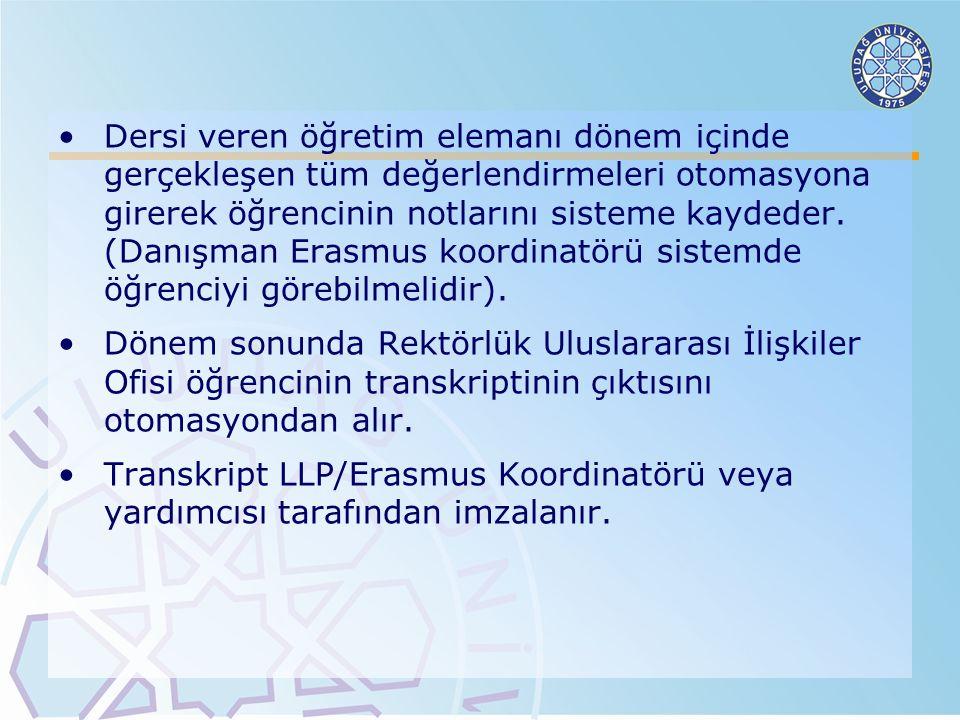 Dersi veren öğretim elemanı dönem içinde gerçekleşen tüm değerlendirmeleri otomasyona girerek öğrencinin notlarını sisteme kaydeder. (Danışman Erasmus