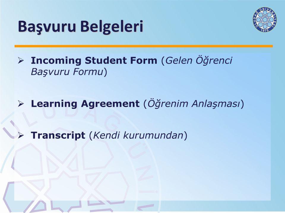 Başvuru Belgeleri  Incoming Student Form (Gelen Öğrenci Başvuru Formu)  Learning Agreement (Öğrenim Anlaşması)  Transcript (Kendi kurumundan)