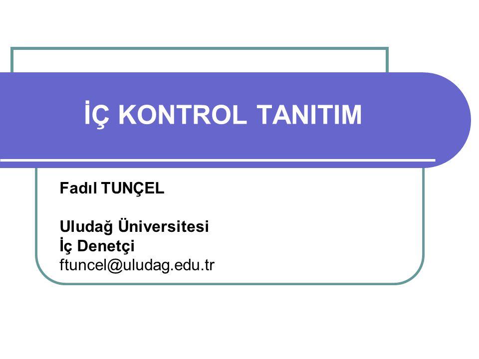 İÇ KONTROL TANITIM Fadıl TUNÇEL Uludağ Üniversitesi İç Denetçi ftuncel@uludag.edu.tr
