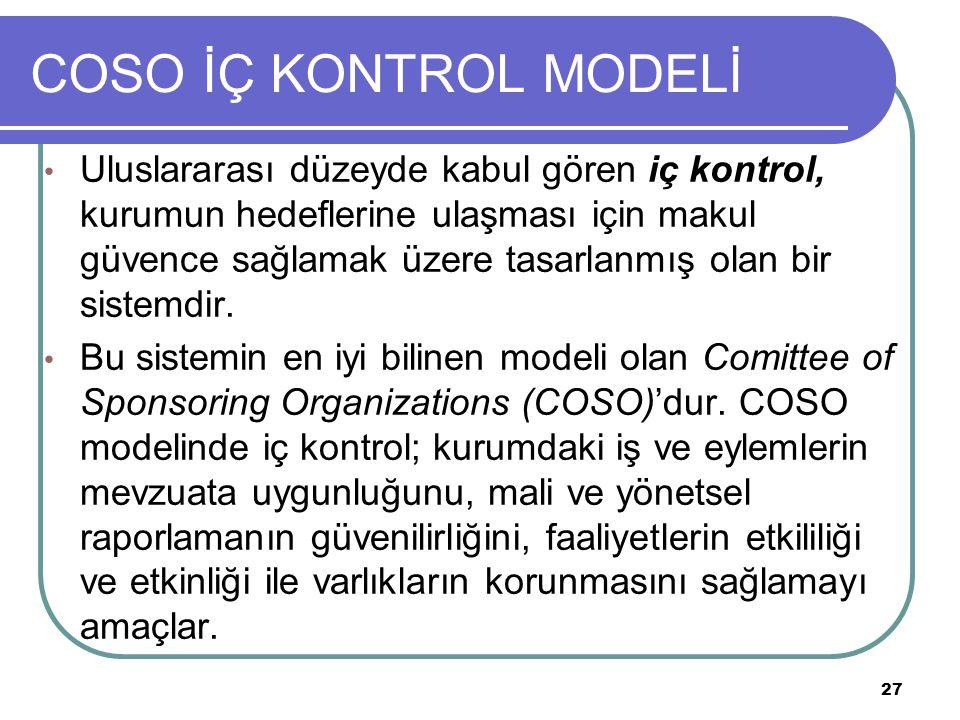 COSO İÇ KONTROL MODELİ Uluslararası düzeyde kabul gören iç kontrol, kurumun hedeflerine ulaşması için makul güvence sağlamak üzere tasarlanmış olan bi