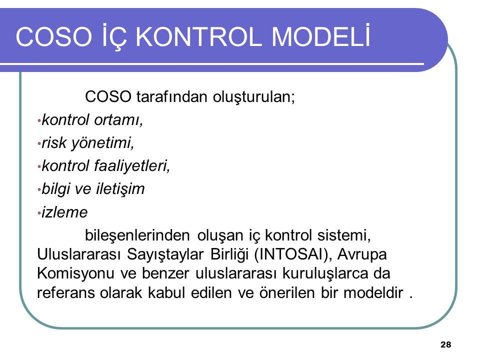 COSO İÇ KONTROL MODELİ COSO tarafından oluşturulan; kontrol ortamı, risk yönetimi, kontrol faaliyetleri, bilgi ve iletişim izleme bileşenlerinden oluş