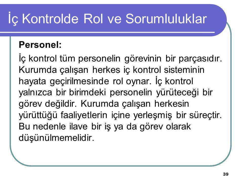 İç Kontrolde Rol ve Sorumluluklar Personel: İç kontrol tüm personelin görevinin bir parçasıdır. Kurumda çalışan herkes iç kontrol sisteminin hayata ge