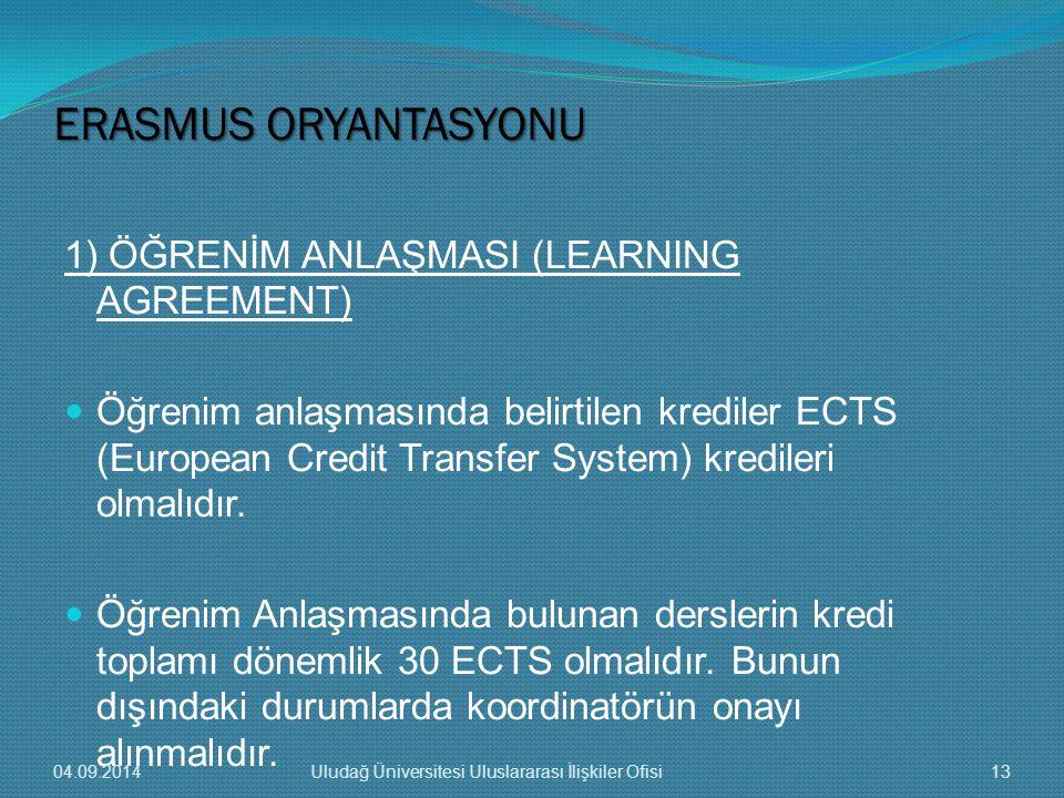 1) ÖĞRENİM ANLAŞMASI (LEARNING AGREEMENT) Öğrenim anlaşmasında belirtilen krediler ECTS (European Credit Transfer System) kredileri olmalıdır.