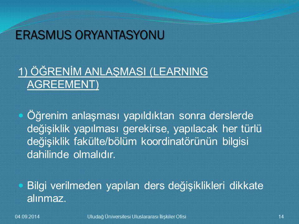 1) ÖĞRENİM ANLAŞMASI (LEARNING AGREEMENT) Öğrenim anlaşması yapıldıktan sonra derslerde değişiklik yapılması gerekirse, yapılacak her türlü değişiklik fakülte/bölüm koordinatörünün bilgisi dahilinde olmalıdır.