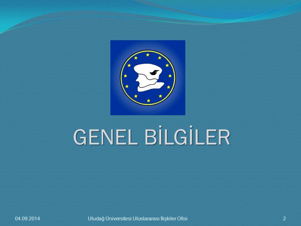 GENEL BİLGİLER 04.09.20142Uludağ Üniversitesi Uluslararası İlişkiler Ofisi