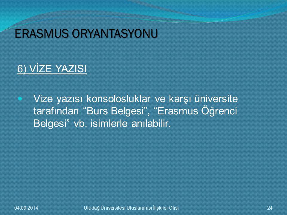 6) VİZE YAZISI Vize yazısı konsolosluklar ve karşı üniversite tarafından Burs Belgesi , Erasmus Öğrenci Belgesi vb.