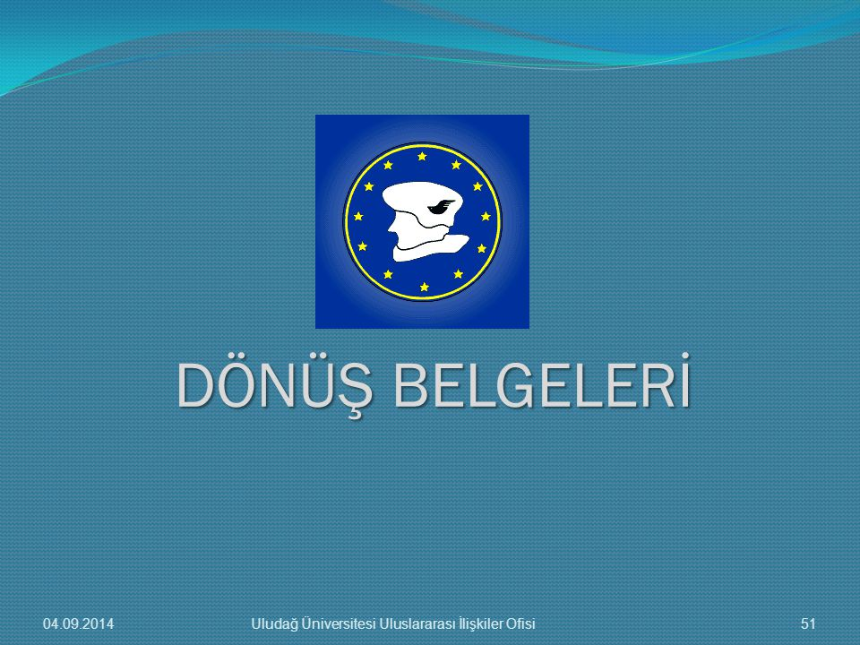 DÖNÜŞ BELGELERİ 04.09.201451Uludağ Üniversitesi Uluslararası İlişkiler Ofisi