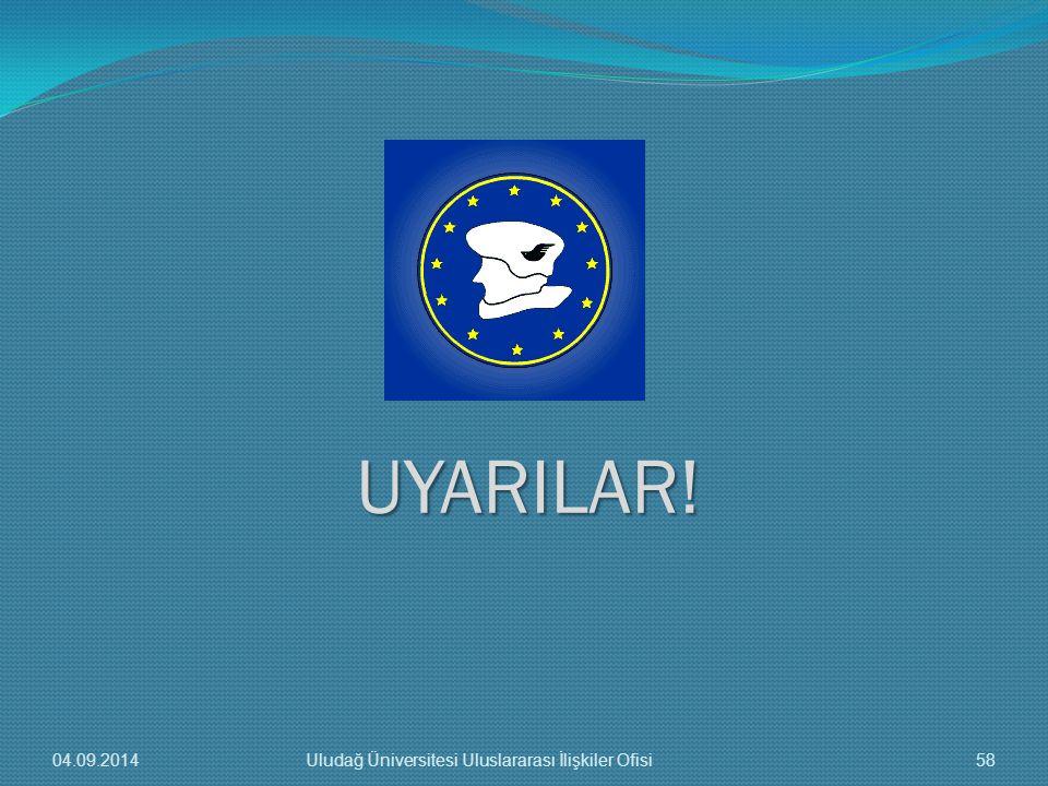 UYARILAR! 04.09.201458Uludağ Üniversitesi Uluslararası İlişkiler Ofisi