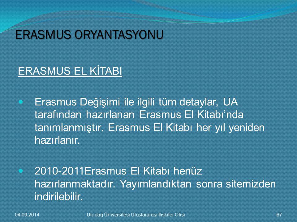 ERASMUS EL KİTABI Erasmus Değişimi ile ilgili tüm detaylar, UA tarafından hazırlanan Erasmus El Kitabı'nda tanımlanmıştır.