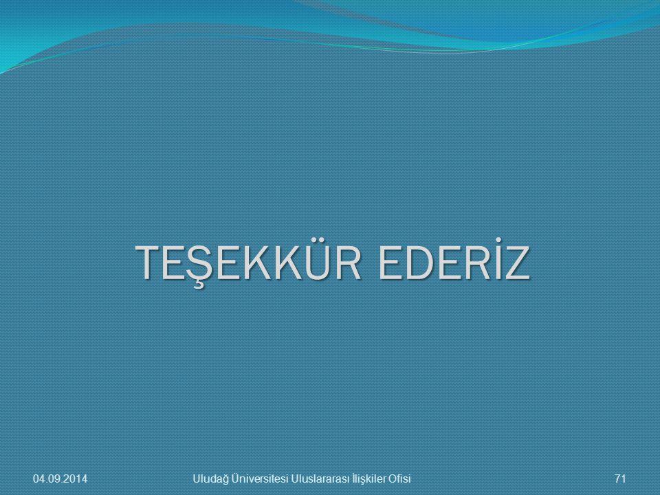 TEŞEKKÜR EDERİZ 04.09.201471Uludağ Üniversitesi Uluslararası İlişkiler Ofisi