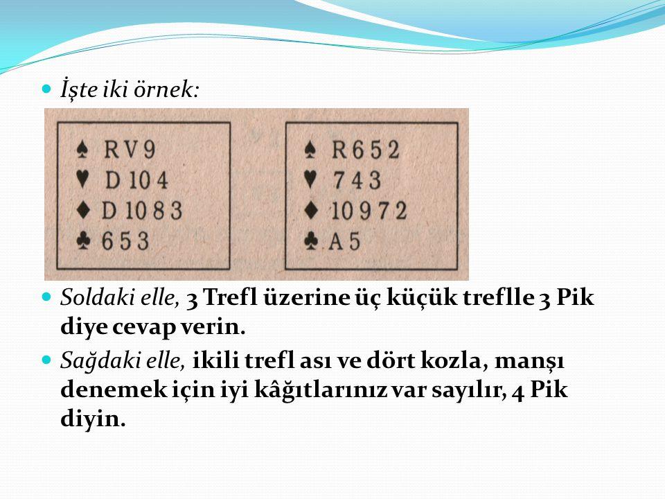 İşte iki örnek: Soldaki elle, 3 Trefl üzerine üç küçük treflle 3 Pik diye cevap verin.