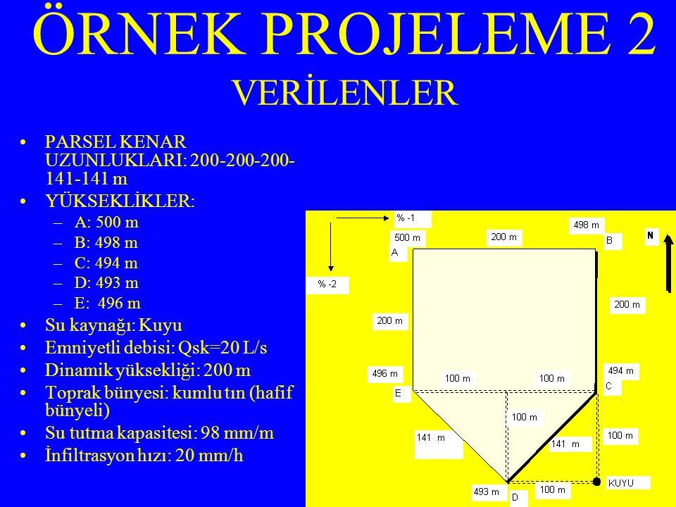 ÖRNEK PROJELEME 2 VERİLENLER PARSEL KENAR UZUNLUKLARI: 200-200-200- 141-141 m YÜKSEKLİKLER: –A: 500 m –B: 498 m –C: 494 m –D: 493 m –E: 496 m Su kaynağı: Kuyu Emniyetli debisi: Qsk=20 L/s Dinamik yüksekliği: 200 m Toprak bünyesi: kumlu tın (hafif bünyeli) Su tutma kapasitesi: 98 mm/m İnfiltrasyon hızı: 20 mm/h