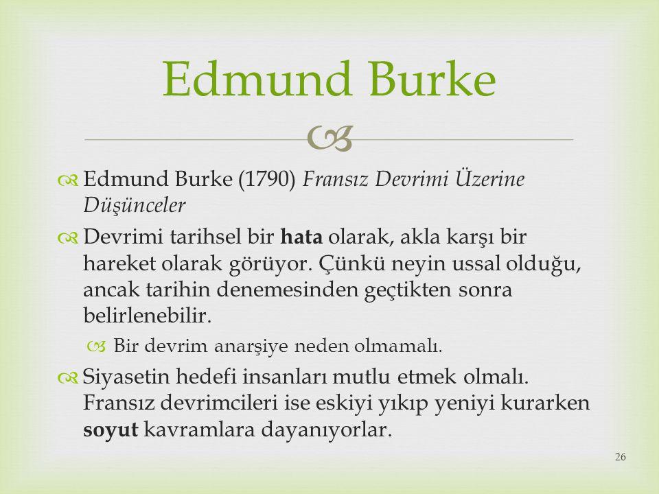   Edmund Burke (1790) Fransız Devrimi Üzerine Düşünceler  Devrimi tarihsel bir hata olarak, akla karşı bir hareket olarak görüyor. Çünkü neyin ussa