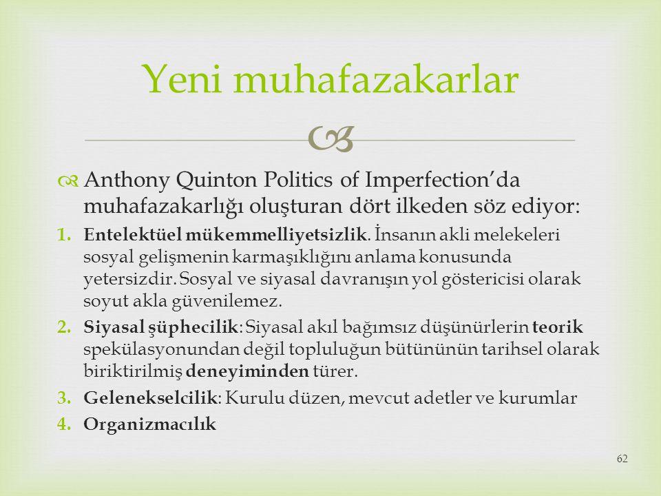   Anthony Quinton Politics of Imperfection'da muhafazakarlığı oluşturan dört ilkeden söz ediyor: 1. Entelektüel mükemmelliyetsizlik. İnsanın akli me