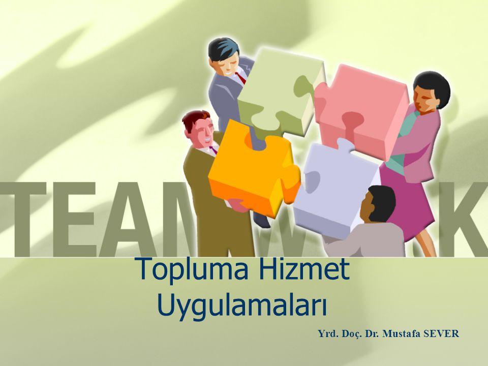 Topluma Hizmet Uygulamaları Yrd. Doç. Dr. Mustafa SEVER